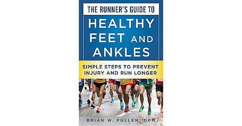 Runner's Guide to Healthy Feet and Ankles : Simple Steps to Prevent Injury and Run Stronger (Paperback) - image 1 of 1