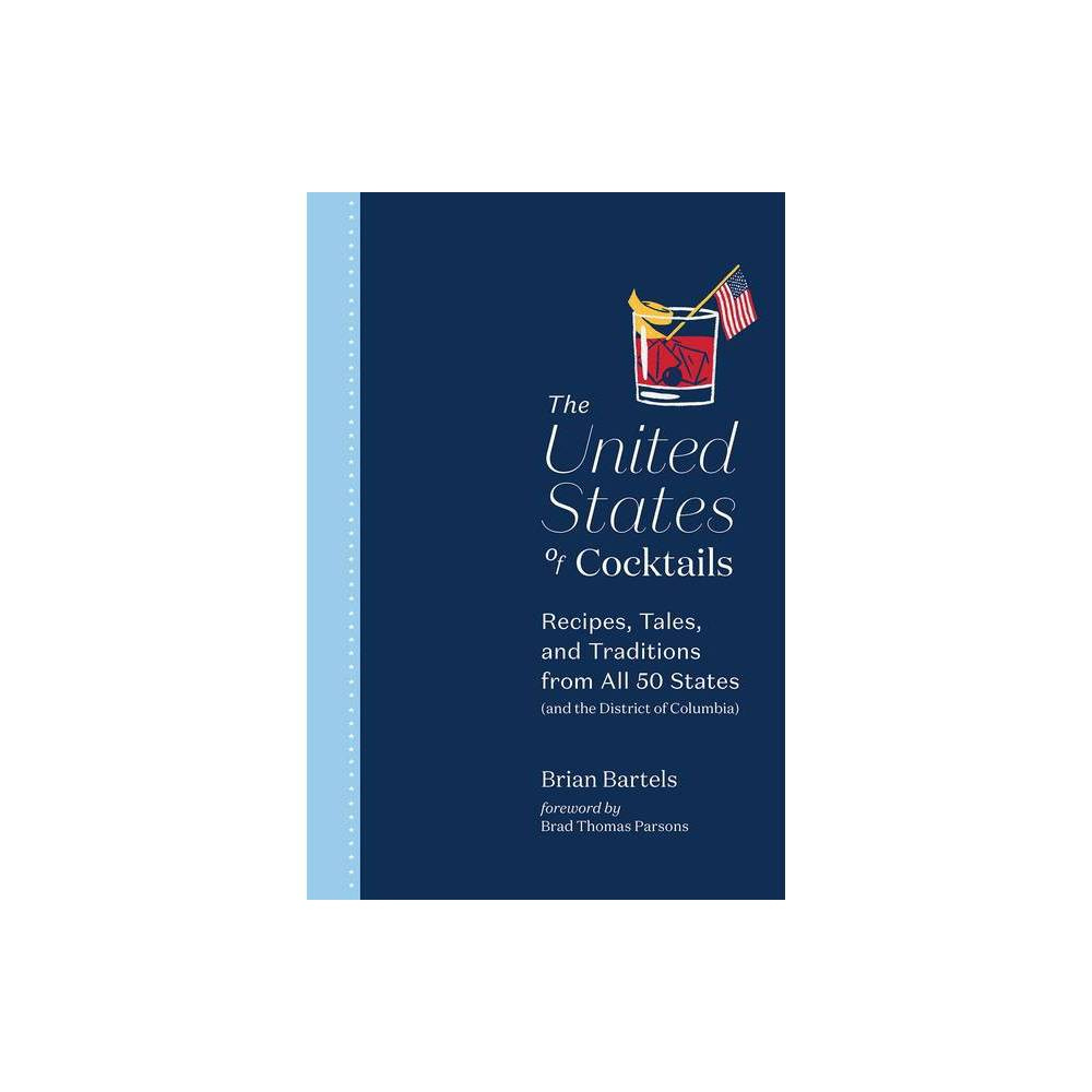 The United States Of Cocktails By Brian Bartels Hardcover