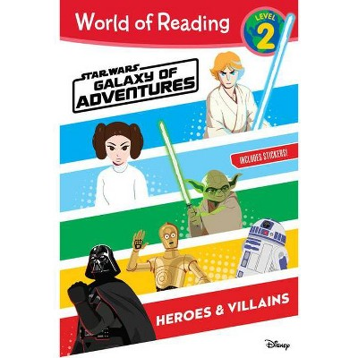World of Reading: Star Wars Galaxy of Adventures: Heroes & Villains (Level 2) - by Disney (Paperback)