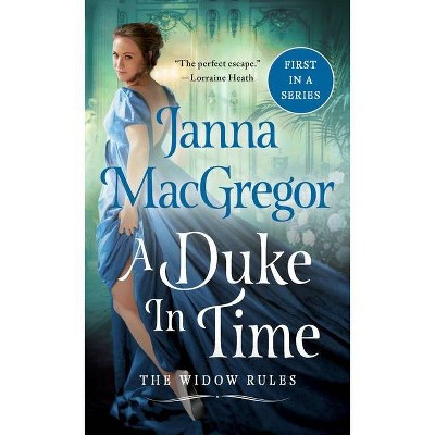 A Duke in Time - (Widow Rules) by  Janna MacGregor (Paperback)