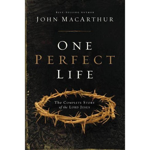 One Perfect Life - by  John F MacArthur (Hardcover) - image 1 of 1