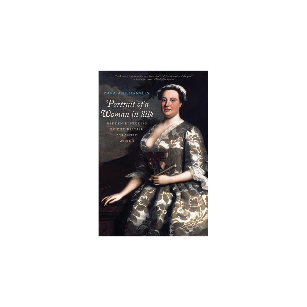 Portrait of a Woman in Silk : Hidden Histories of the British Atlantic World - Reprint (Paperback)