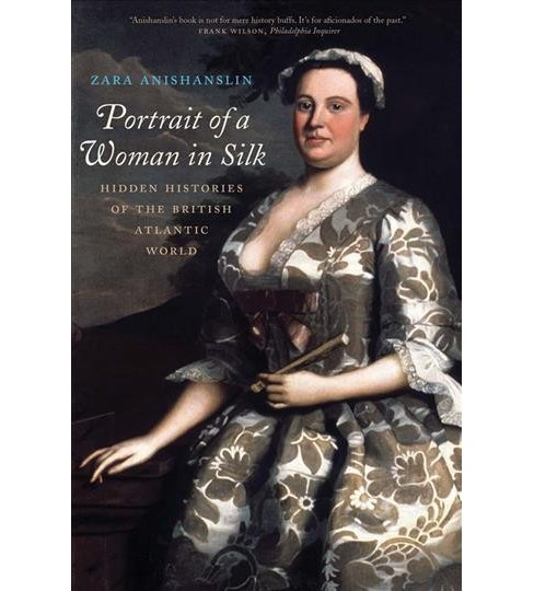 Portrait of a Woman in Silk : Hidden Histories of the British Atlantic World -  Reprint (Paperback) - image 1 of 1