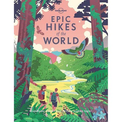 Epic Hikes of the World - by Lonely Planet (Hardcover)