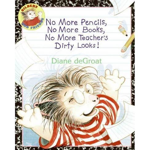 No More Pencils, No More Books, No More Teacher's Dirty Looks! - (Gilbert) by  Diane de Groat - image 1 of 1