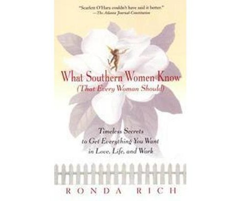 What Southern Women Know (That Every Woman Should) : Timeless Secrets to Get Everything You Want in - image 1 of 1