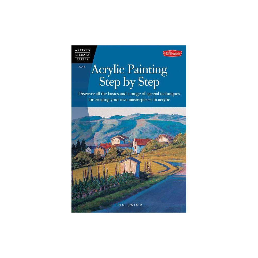 Acrylic Painting Step By Step Artist S Library Paperback By Tom Swimm Paperback