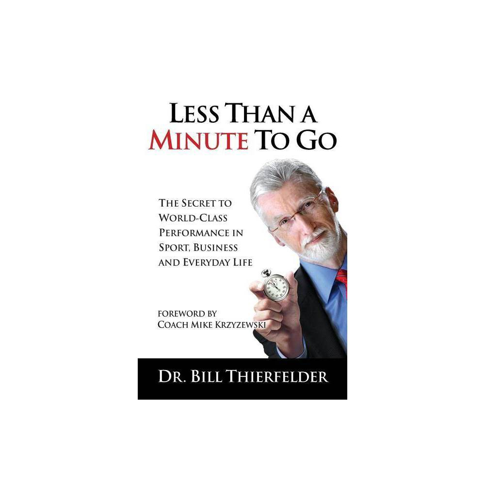 Less Than A Minute To Go By Bill Thierfelder Paperback