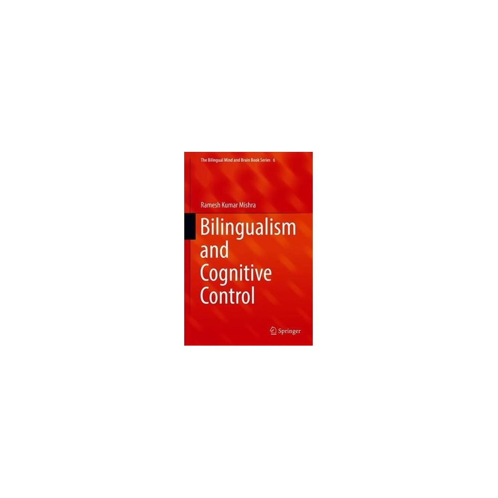 Bilingualism and Cognitive Control - by Ramesh Kumar Mishra (Hardcover)