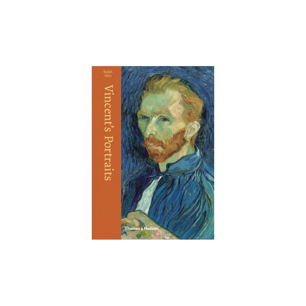 Vincent's Portraits : Paintings and Drawings by Van Gogh - Ill by Ralph Skea (Hardcover)