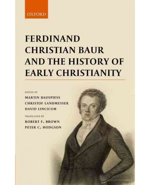 Ferdinand Christian Baur and the History of Early Christianity (Hardcover) - image 1 of 1