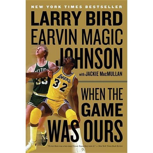 When the Game Was Ours - by  Larry Bird & Earvin Johnson & Jackie Macmullan (Paperback) - image 1 of 1