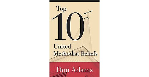 Top 10 United Methodist Beliefs (Paperback) (Don Adams) - image 1 of 1