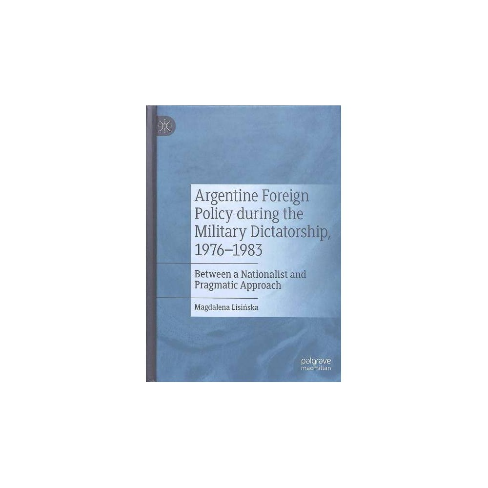 Argentine Foreign Policy During the Military Dictatorship, 1976-1983 : Between a Nationalist and