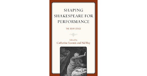 Shaping Shakespeare for Performance : The Bear Stage (Hardcover) - image 1 of 1
