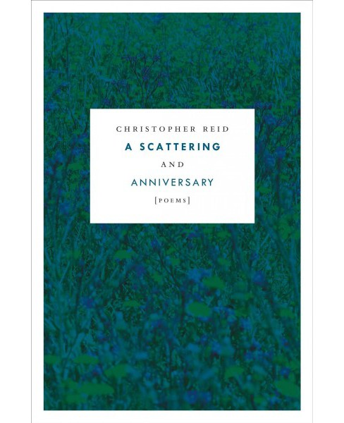 Scattering and Anniversary : Poems (Hardcover) (Christopher Reid) - image 1 of 1