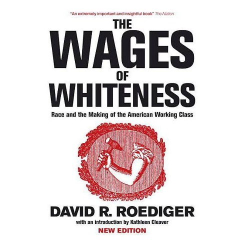 The Wages of Whiteness - (Haymarket (Paperback)) by  David R Roediger (Paperback) - image 1 of 1