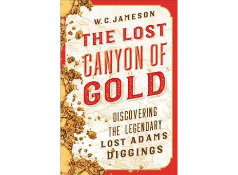 Lost Canyon of Gold : The Discovery of the Legendary Lost Adams Diggings -  by W. C. Jameson (Paperback) - image 1 of 1