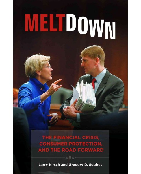 Meltdown : The Financial Crisis, Consumer Protection, and the Road Forward (Hardcover) (Larry Kirsch & - image 1 of 1
