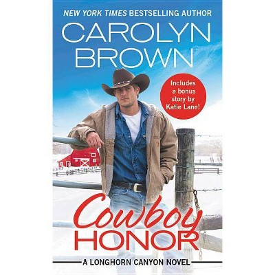 Cowboy Honor : Includes a Bonus Novella -  (Longhorn Canyon) by Carolyn Brown (Paperback)