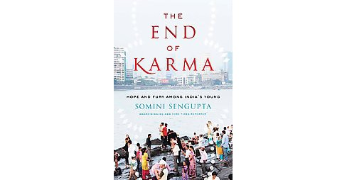End of Karma : Hope and Fury Among India's Young (Hardcover) (Somini Sengupta) - image 1 of 1