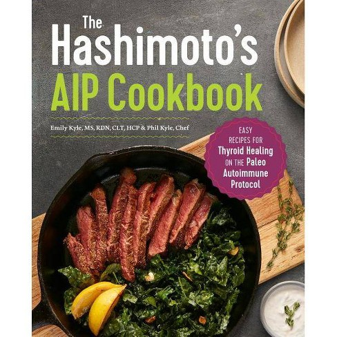 The Hashimoto's AIP Cookbook - by  Emily Kyle & Phil Kyle (Paperback) - image 1 of 1
