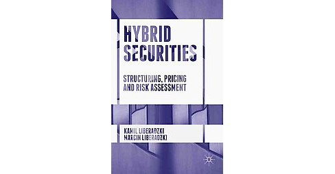 Hybrid Securities : Structuring, Pricing and Risk Assessment (Hardcover) (Kamil Liberadzki & Marcin - image 1 of 1