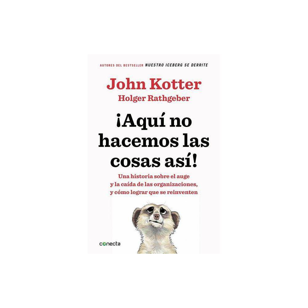 Aqu No Hacemos Las Cosas As That S Not How We Do It Here By John Kotter Holger Rathgeber Paperback