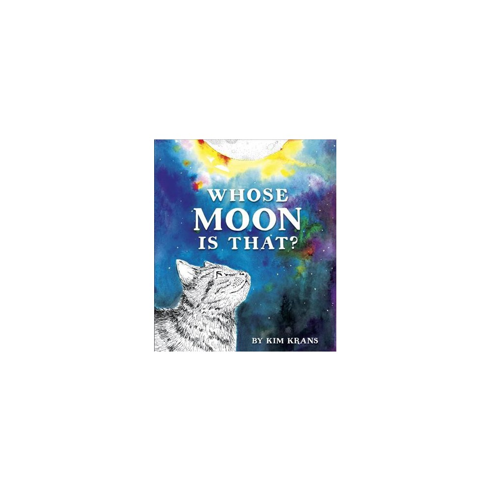 Whose Moon Is That? - by Kim Krans (Hardcover)