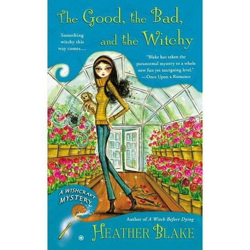 The Good, the Bad, and the Witchy - (Wishcraft Mysteries) by  Heather Blake (Paperback) - image 1 of 1