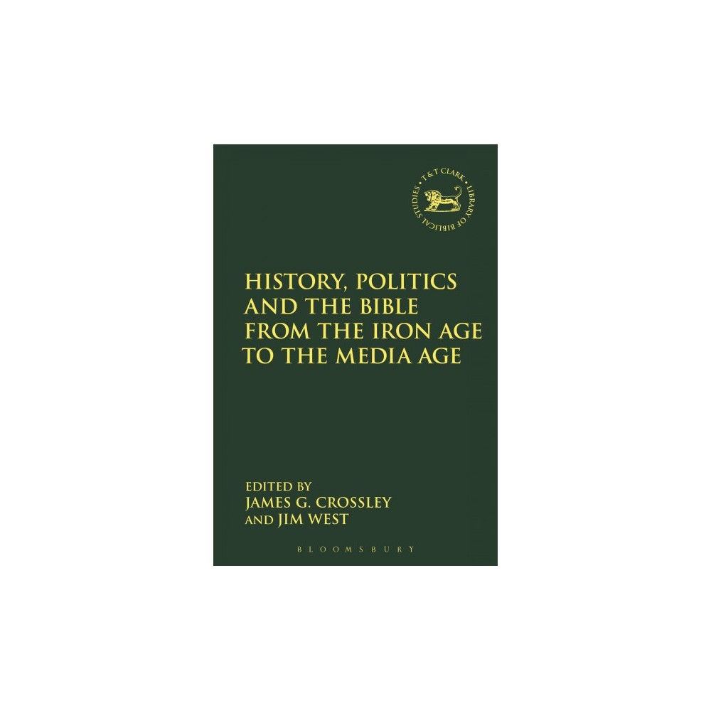 History, Politics and the Bible from the Iron Age to the Media Age - Reprint (Paperback)