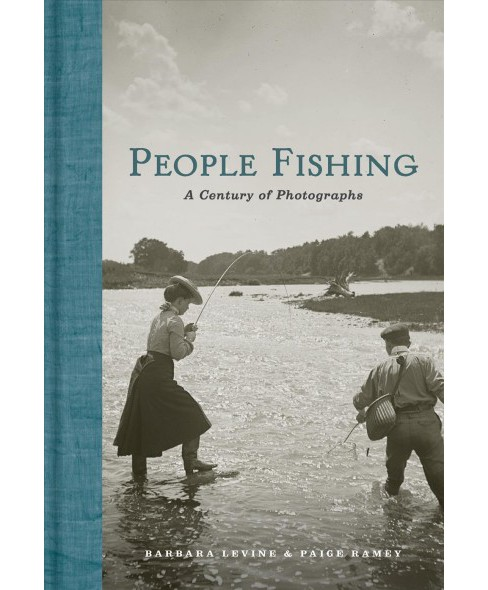People Fishing : A Century of Photographs -  by Barbara Levine & Paige Ramey (Hardcover) - image 1 of 1