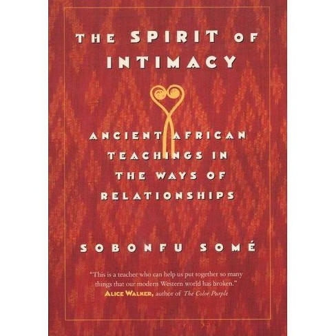 The Spirit of Intimacy - by  Sobonfu Some (Paperback) - image 1 of 1