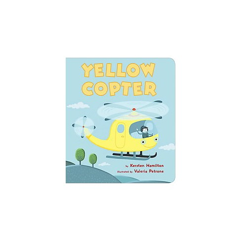 Yellow Copter - by  Kersten Hamilton (Board_book) - image 1 of 1
