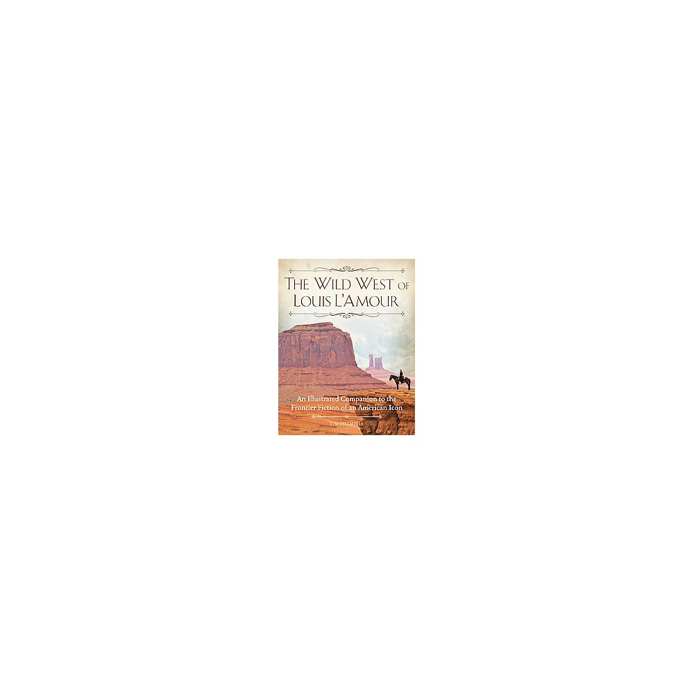 Wild West of Louis L'Amour : An Illustrated Companion to the Frontier Fiction of an American Icon