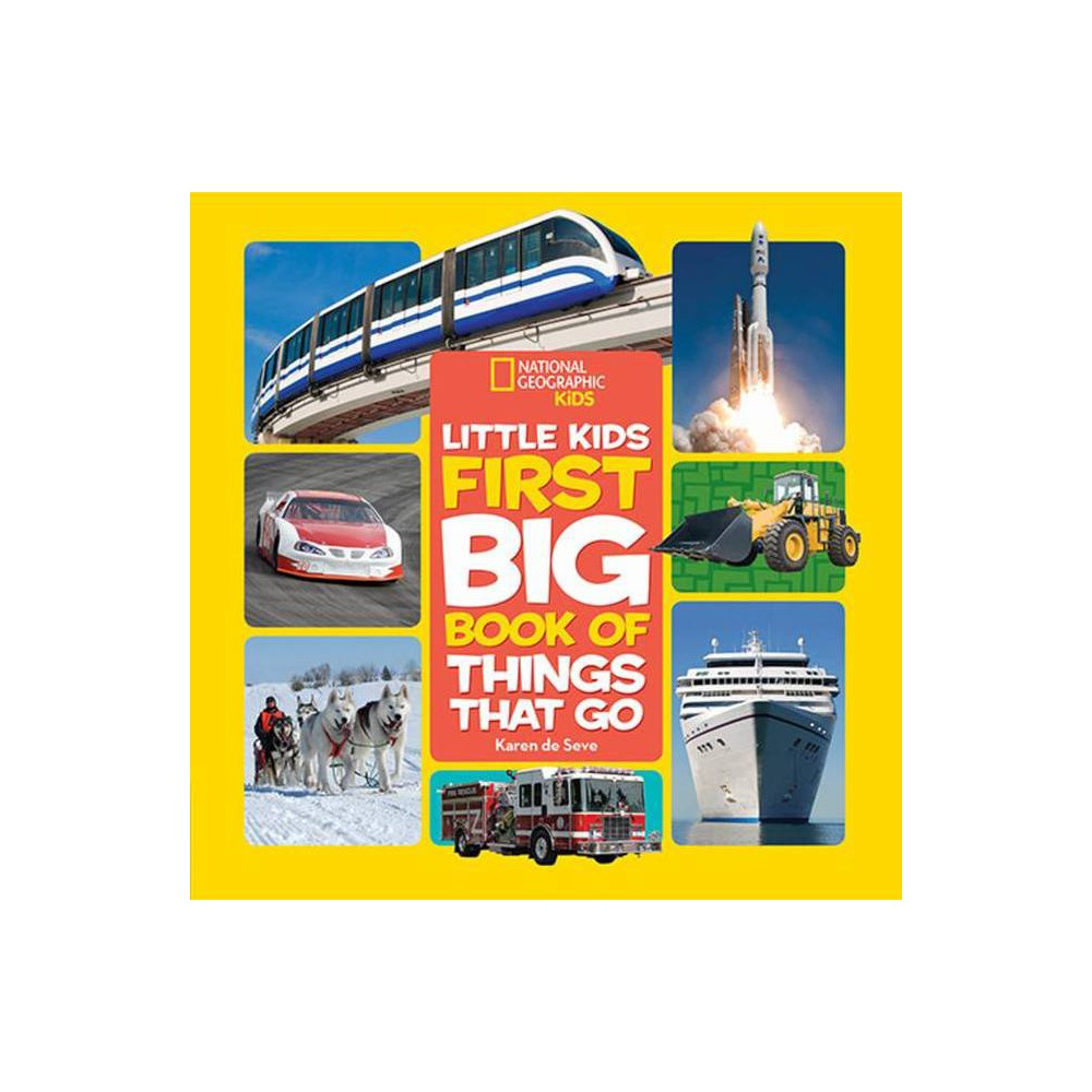 National Geographic Little Kids First Big Book Of Things That Go National Geographic Little Kids First Big Books By Karen De Seve Hardcover