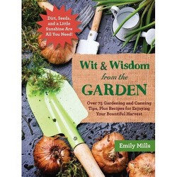 Wit & Wisdom from the Garden : Over 75 Gardening and Canning Tips, Plus Recipes for Enjoying Your