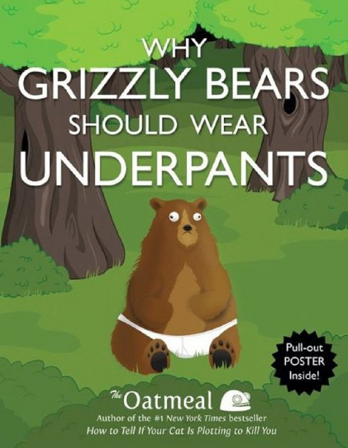 Why Grizzly Bears Should Wear Underpants (Mixed media product) by The Oatmeal - image 1 of 6