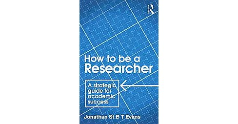 How to Be a Researcher : A strategic guide for academic success (Revised) (Paperback) (Jonathan St. B T - image 1 of 1
