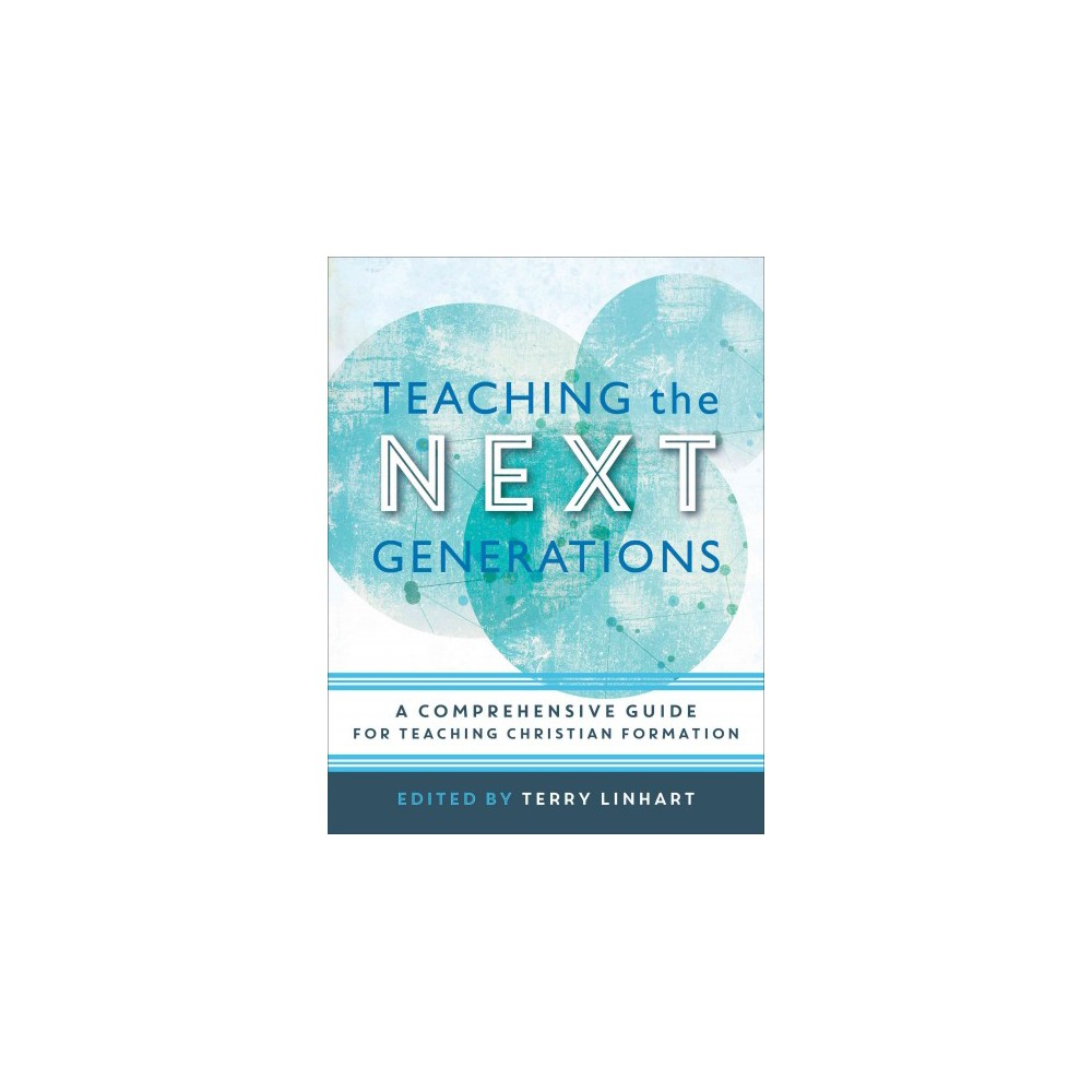 Teaching the Next Generations : A Comprehensive Guide for Teaching Christian Formation (Paperback)