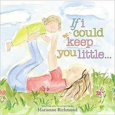 If I Could Keep You Little (Hardcover)by Marianne Richmond