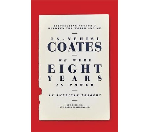 We Were Eight Years in Power: An American Tragedy (Hardcover) (Ta-Nehisi Coates) - image 1 of 1