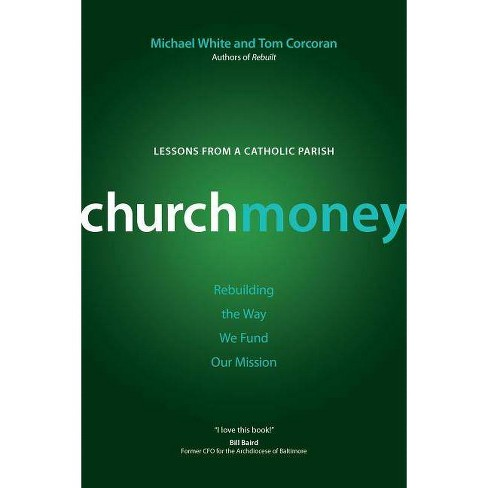 Churchmoney - (Rebuilt Parish Book) by  Michael White & Tom Corcoran (Paperback) - image 1 of 1