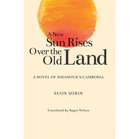 A New Sun Rises Over the Old Land - by  Suon Sorin (Paperback) - image 1 of 1