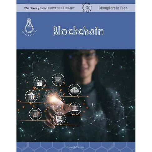 Blockchain - (21st Century Skills Innovation Library: Disruptors in Tech) by  Joseph Todaro (Paperback) - image 1 of 1
