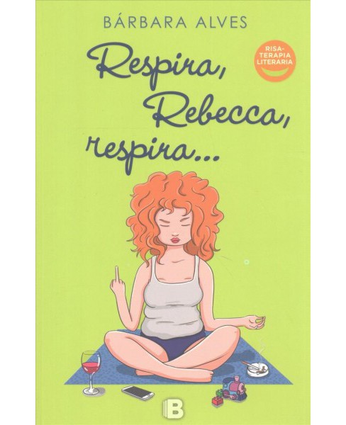 Respira, Rebecca, respira -  by Barbara Alves (Paperback) - image 1 of 1