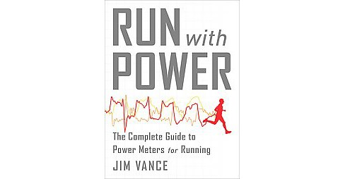 Run With Power : The Complete Guide to Power Meters for Running (Paperback) (Jim Vance) - image 1 of 1