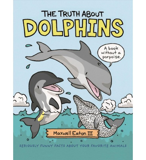 Truth About Dolphins -  by III Maxwell Eaton (School And Library) - image 1 of 1