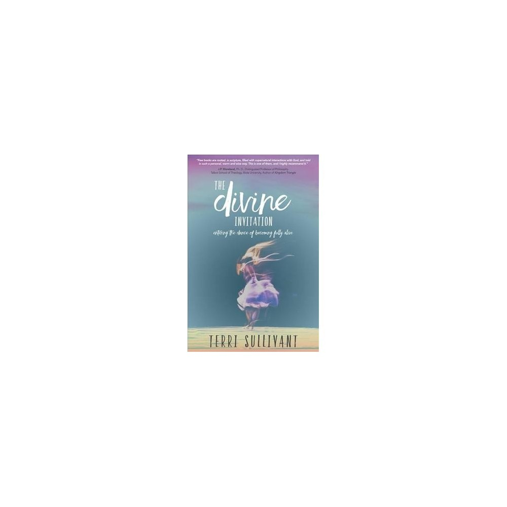 Divine Invitation : entering the dance of becoming fully alive - by Terri Sullivant (Paperback)