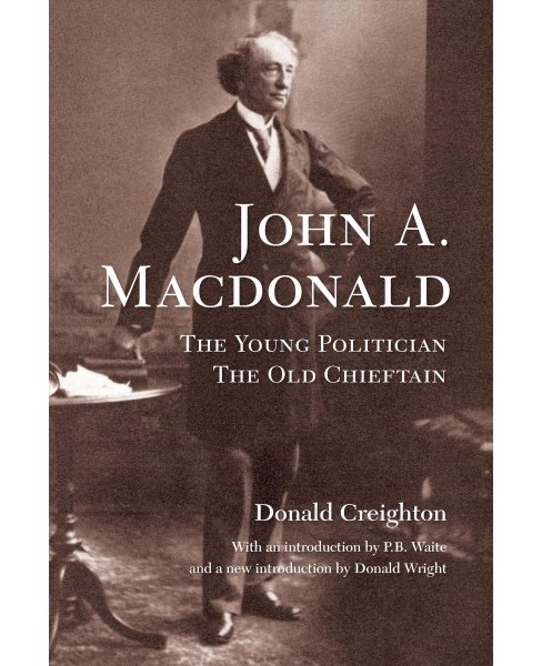John A. Macdonald : The Young Politician, The Old Chieftain -  by Donald Creighton (Paperback) - image 1 of 1